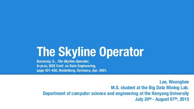The Skyline Operator Borzsony, S., The Skyline Operator, In proc, IEEE Conf. on Data Engineering, page 421-430, Heidelberg...