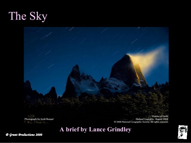 © Grunt Productions 2000 The Sky A brief by Lance GrindleyA brief by Lance Grindley