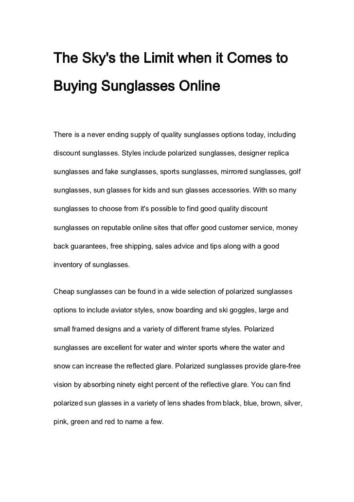 The Skys the Limit when it Comes toBuying Sunglasses OnlineThere is a never ending supply of quality sunglasses options to...