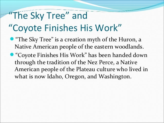 literary analysis coyote finishes his work The mythical element they use in coyote finishes his work is earth and water the mythical element earth was used in this story because, the coyote taught the.