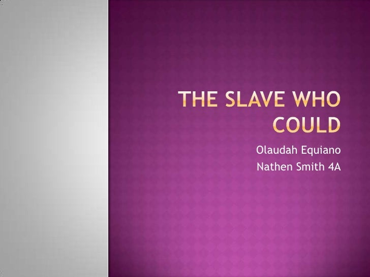 The Slave Who Could<br />Olaudah Equiano<br />Nathen Smith 4A<br />