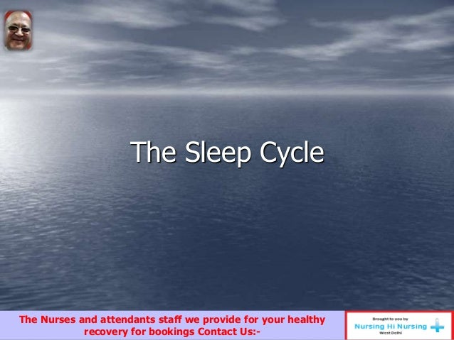 The Sleep Cycle The Nurses and attendants staff we provide for your healthy recovery for bookings Contact Us:-