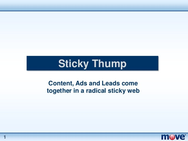 Sticky Thump     Content, Ads and Leads come    together in a radical sticky web1