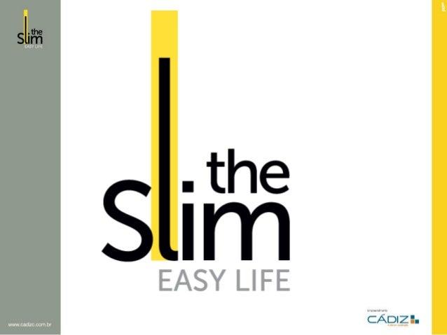 Conceito:  O The Slim é mais um empreendimento da Cádiz, que assim como o Sweet Home, traz consigo o conceito EASY LIFE, d...