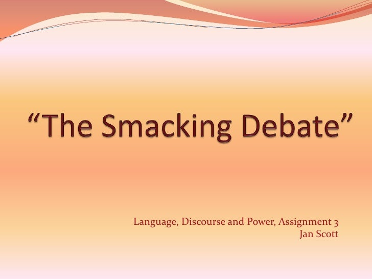"""""""The Smacking Debate""""<br />Language, Discourse and Power, Assignment 3<br />Jan Scott<br />"""