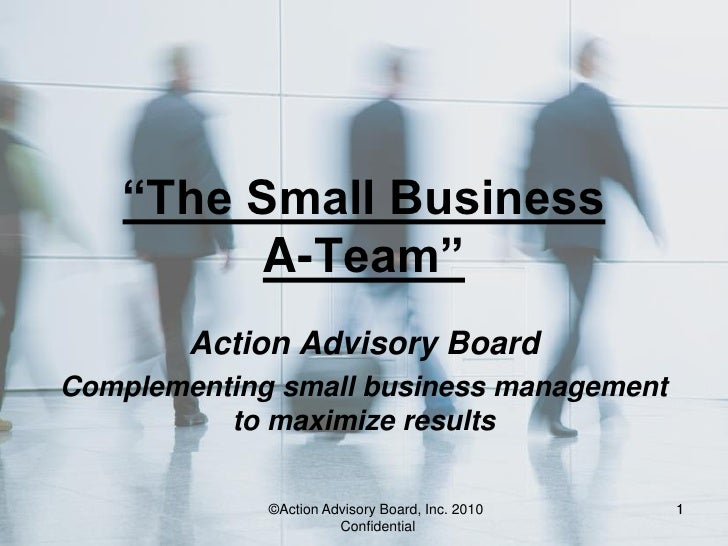 """""""The Small Business          A-Team""""        Action Advisory BoardComplementing small business management          to maxim..."""