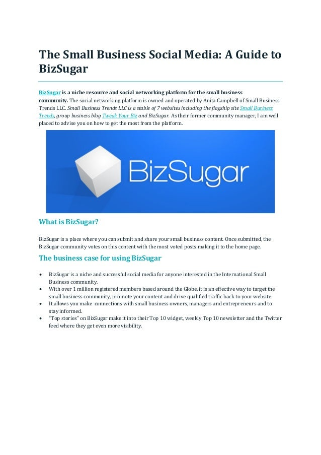 The Small Business Social Media: A Guide to BizSugar BizSugar is a niche resource and social networking platform for the s...