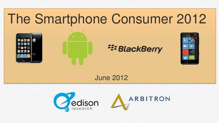 The Smartphone Consumer 2012            June 2012