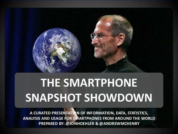 THE SMARTPHONE          SNAPSHOT SHOWDOWN           A CURATED PRESENTATION OF INFORMATION, DATA, STATISTICS,         ANALY...
