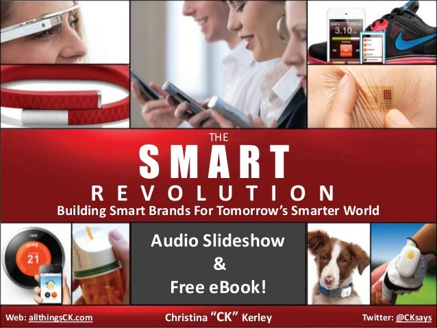 THE  SMART  R E V O L U T I O N  Building Smart Brands For Tomorrow's Smarter World  Audio Slideshow & Free eBook! Web: al...