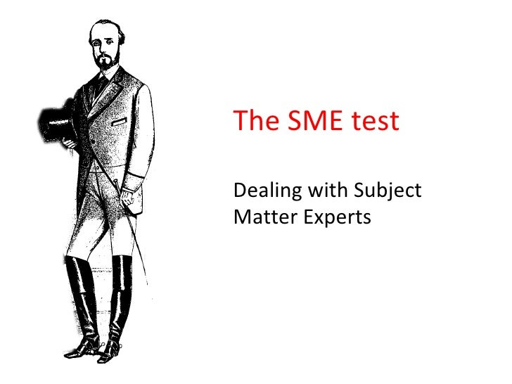The SME test Dealing with Subject Matter Experts