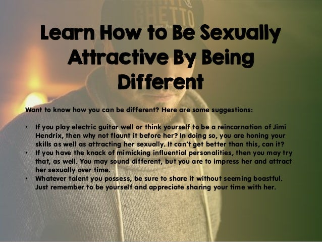 How to be sexually attractive