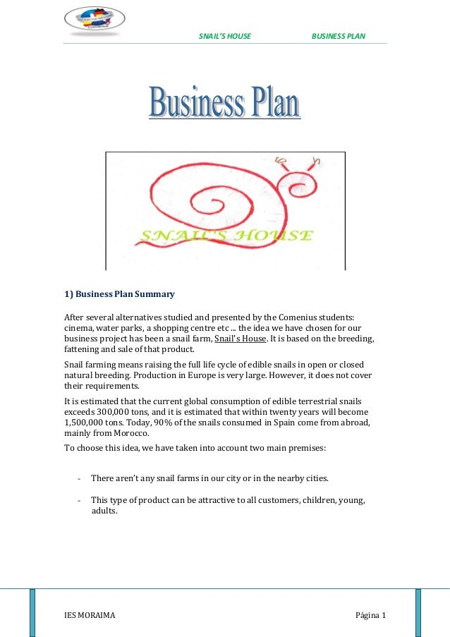 SNAIL'S HOUSE BUSINESS PLAN IES MORAIMA Página 1 1) Business Plan Summary After several alternatives studied and presented...