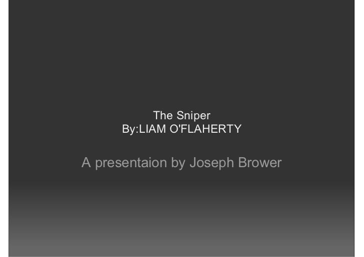 the sniper by liam o flaherty the sniper by liam o flaherty a presentaion by joseph