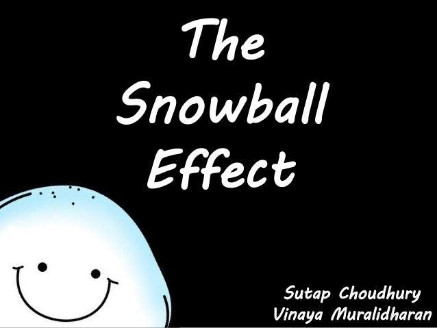 The Snowball Effect Sutap Choudhury Vinaya Muralidharan