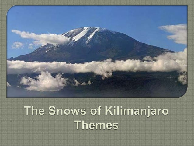 "the snows of kilimanjaro analysis Mount kilimanjaro, immortalized in ernest hemingway's 1936 short story, ""the snows of kilimanjaro,"" sits on the plain of tanzania."