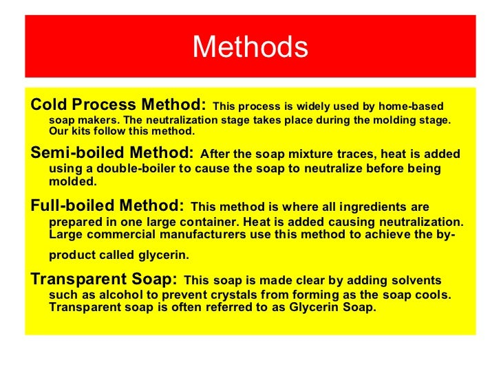 """an analysis of soap making process Procedure two procedures for soap making are given, a """"cold"""" and a """"hot"""" process the cold process, suitable for homemade soaps, produces soap bars which retain the glycreine by-product,."""