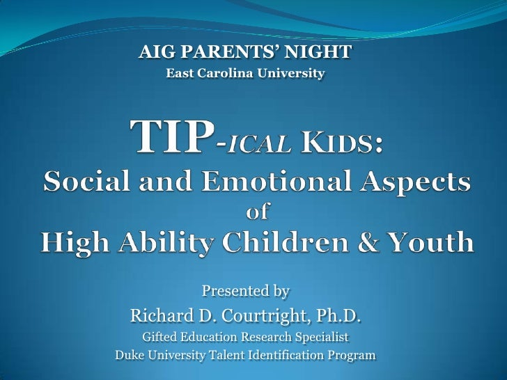 AIG PARENTS' NIGHT        East Carolina University              Presented by  Richard D. Courtright, Ph.D.    Gifted Educa...
