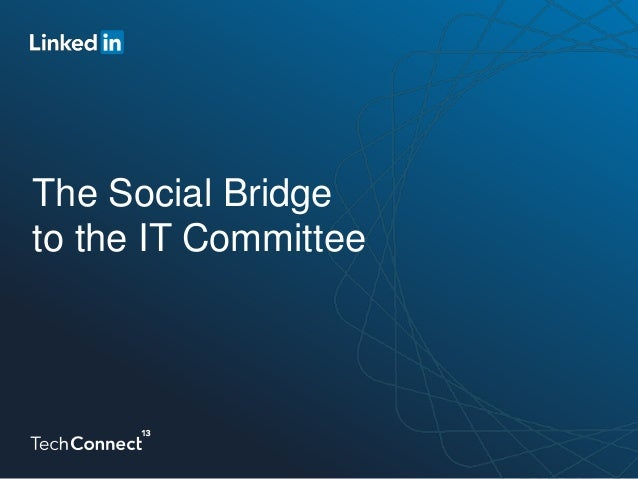 The Social Bridge to the IT Committee