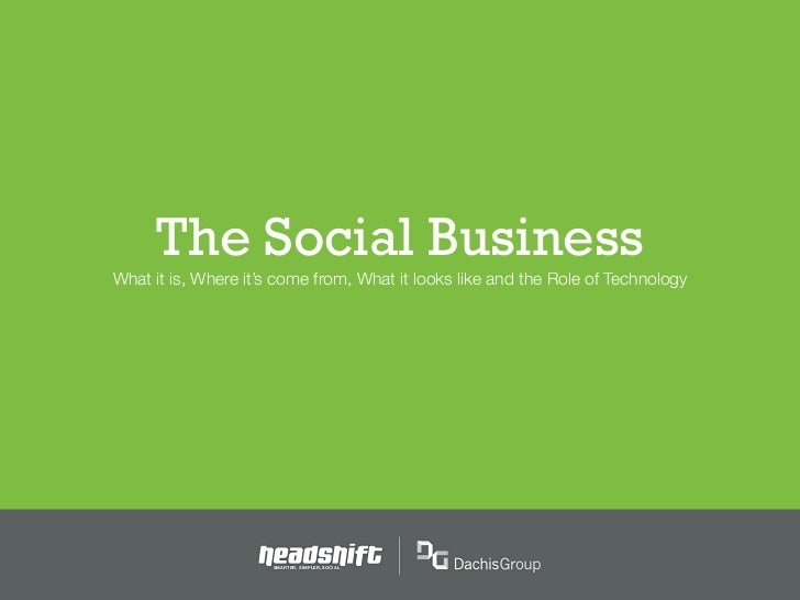 The Social BusinessWhat it is, Where it's come from, What it looks like and the Role of Technology                      SM...