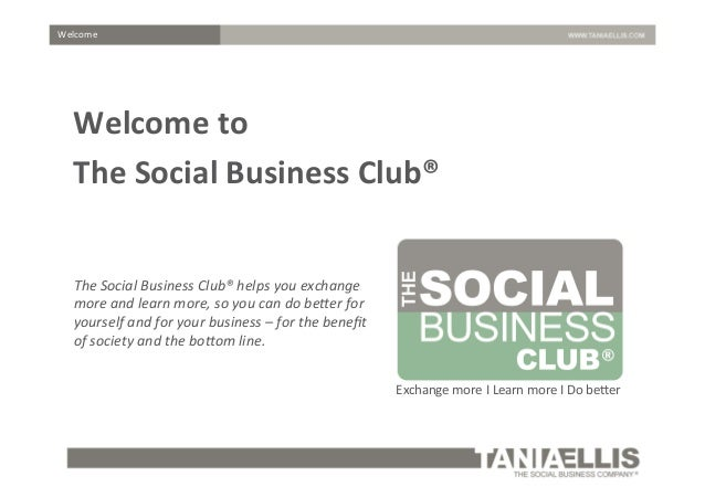 Exchange	   more	   I	   Learn	   more	   I	   Do	   be1er	    The	   Social	   Business	   Club®	   helps	   you	   excha...