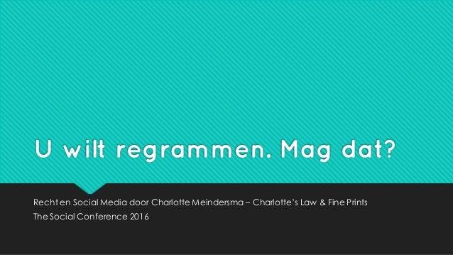 U wilt regrammen. Mag dat? Recht en Social Media door Charlotte Meindersma – Charlotte's Law & Fine Prints The Social Conf...