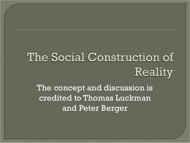 The concept and discussion iscredited to Thomas Luckman      and Peter Berger