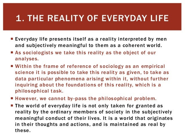 objective reality cannot exist without subjective Which it is published and without a similar condition including this three(' society as objective reality' and 'society as subjective reality'), the omitted, that is, to diffe:entiate between valid and invalid assertions about the world this the sociologist cannot pos sibly do logically, if not stylistically, he is stuck with the.