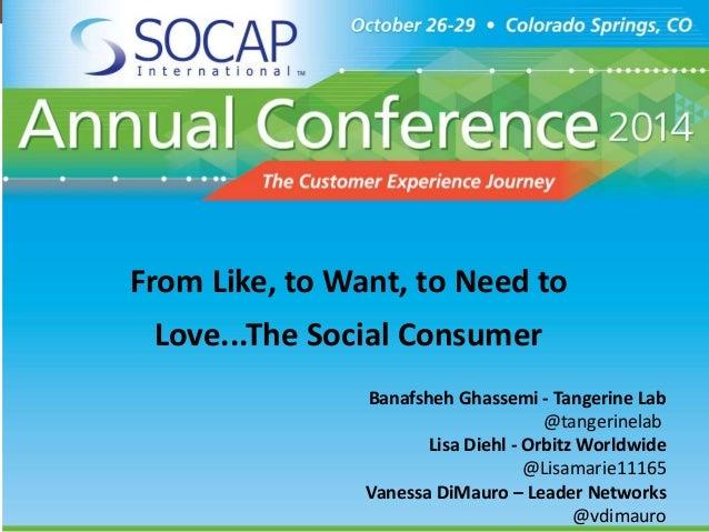 L E A D E R NETWORKS  1  From Like, to Want, to Need to  Love...The Social Consumer  Banafsheh Ghassemi - Tangerine Lab  @...