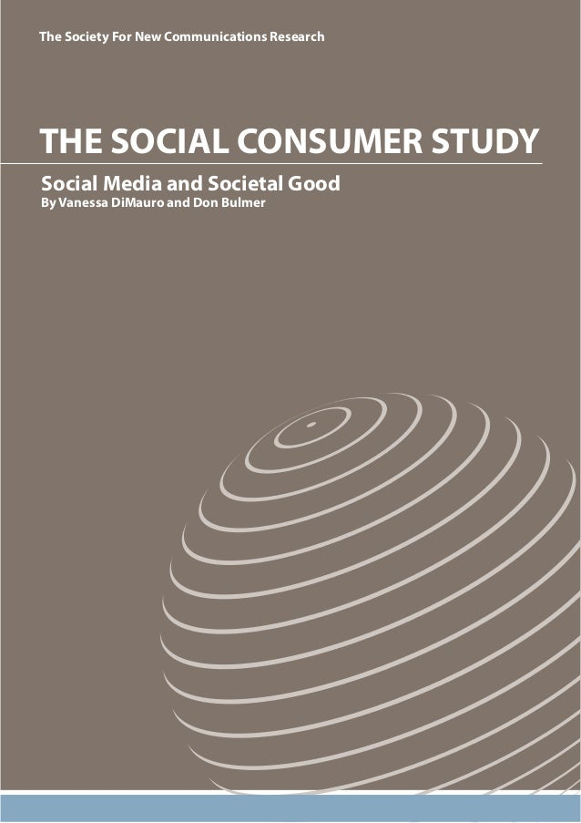 The Society For New Communications Research  THE SOCIAL CONSUMER STUDY  Social Media and Societal Good  By Vanessa DiMauro...