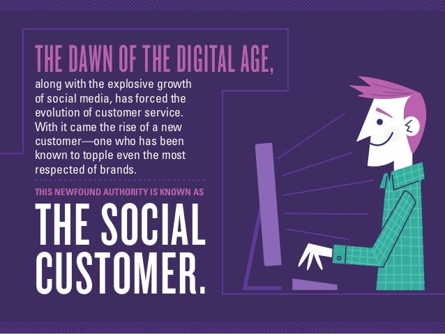 THEDAWNOFTHEDIGITALAGE,along with the explosive growth of social media, has forced the evolution of customer service. With...