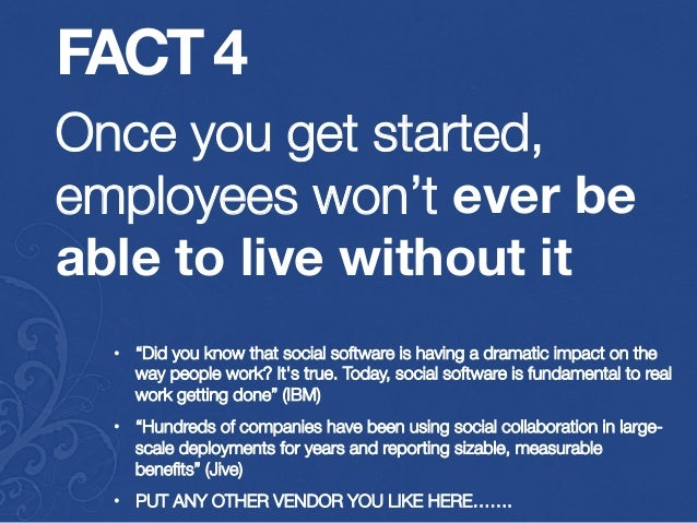 "FACT 4 Once you get started, employees won't ever be able to live without it •  ""Did you know that social software is havi..."