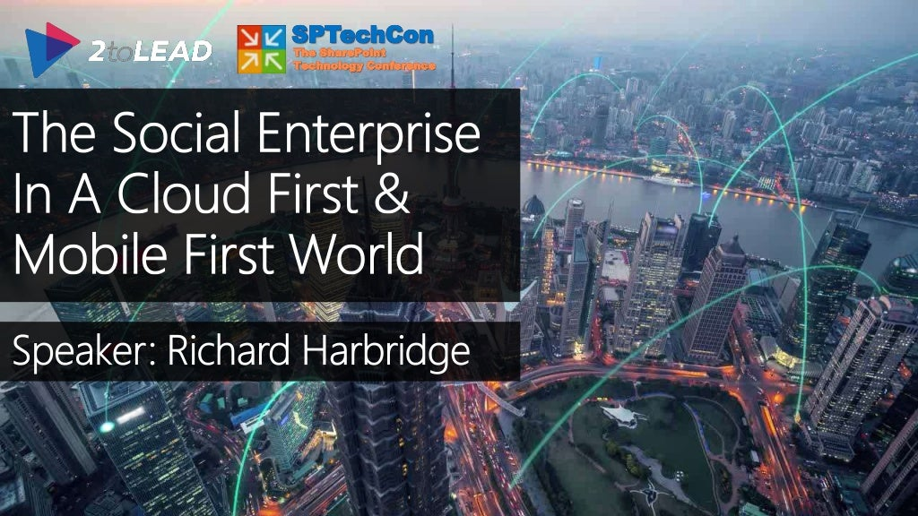 The Social Enterprise In A Cloud First And Mobile First World - SPTechCon