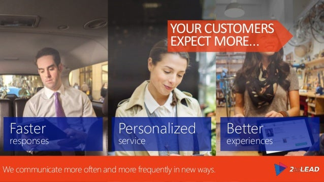 Faster responses Personalized service Better experiences #worklikeanetwork YOURCUSTOMERS EXPECTMORE… We communicate more o...