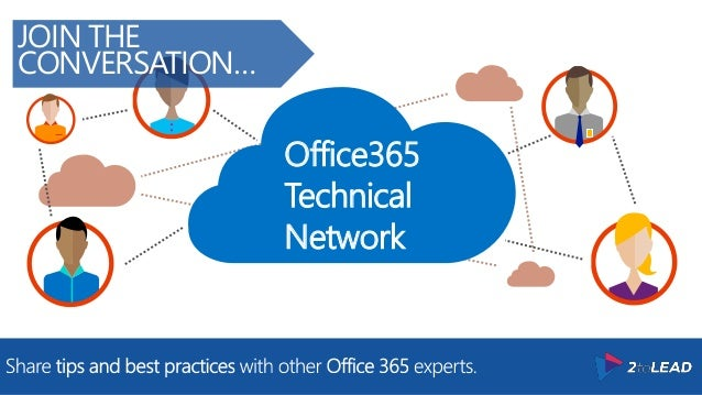 Office365 Technical Network JOIN THE CONVERSATION…