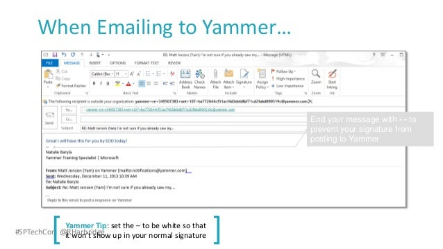#SPTechCon @RHarbridge When Emailing to Yammer… End your message with - - to prevent your signature from posting to Yammer...