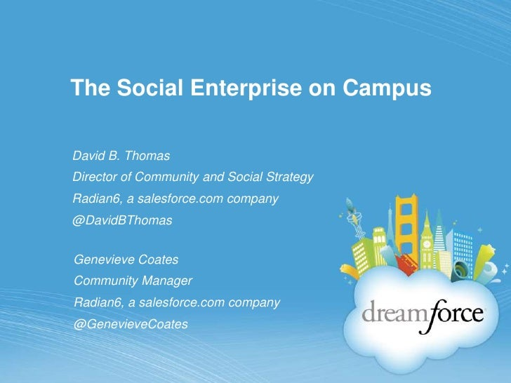 The Social Enterprise on Campus<br />David B. Thomas<br />Director of Community and Social Strategy<br />Radian6, a salesf...