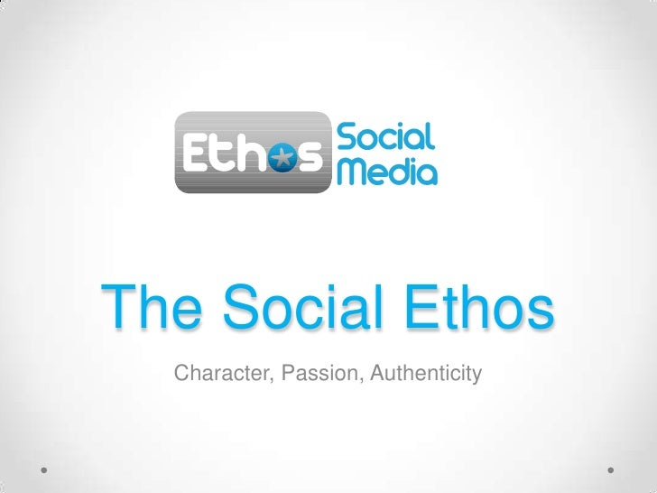 The Social Ethos  Character, Passion, Authenticity