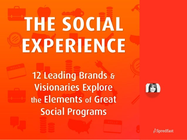 12 Leading Brands & Visionaries Explore the Elements of Great Social Programs The Social Experience
