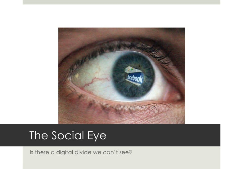 The Social Eye Is there a digital divide we can't see?