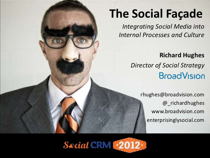 The Social Façade   Integrating Social Media into Internal Processes and Culture               Richard Hughes     Director...