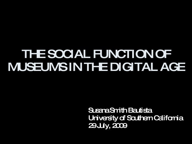 THE SOCIAL FUNC TION OF MUSEUMS IN THE DIGITAL AGE              Sus naSm Ba ta               a      ith utis            Un...