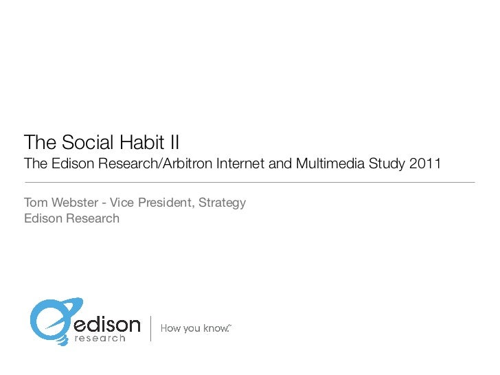 The Social Habit IIThe Edison Research/Arbitron Internet and Multimedia Study 2011Tom Webster - Vice President, StrategyEd...