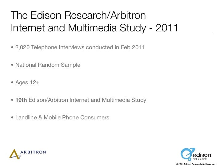 The Edison Research/ArbitronInternet and Multimedia Study - 2011• 2,020 Telephone Interviews conducted in Feb 2011• Nation...