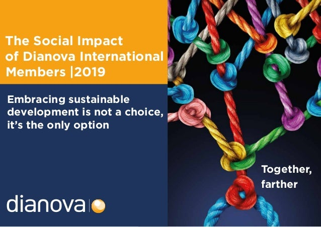 The Social Impact of Dianova International Members |2019 Together, farther Embracing sustainable development is not a choi...