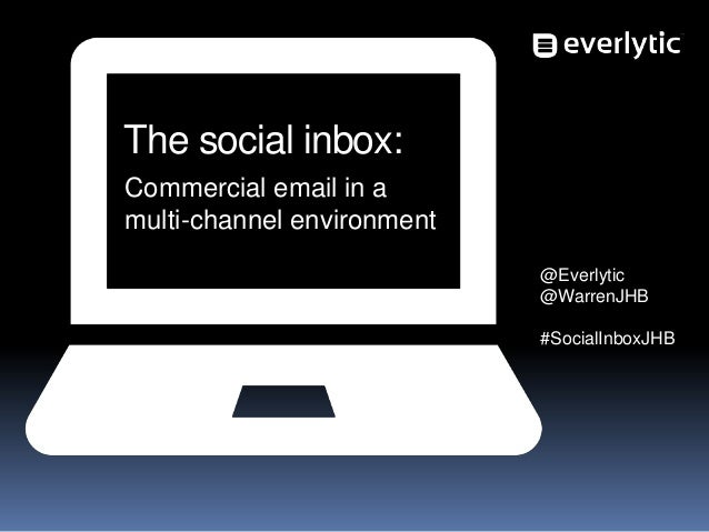 The social inbox: Commercial email in a multi-channel environment @Everlytic @WarrenJHB #SocialInboxJHB