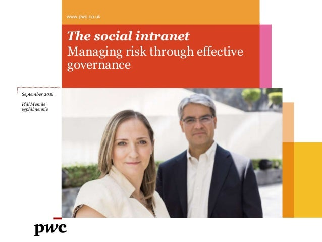 The social intranet Managing risk through effective governance www.pwc.co.uk September 2016 Phil Mennie @philmennie