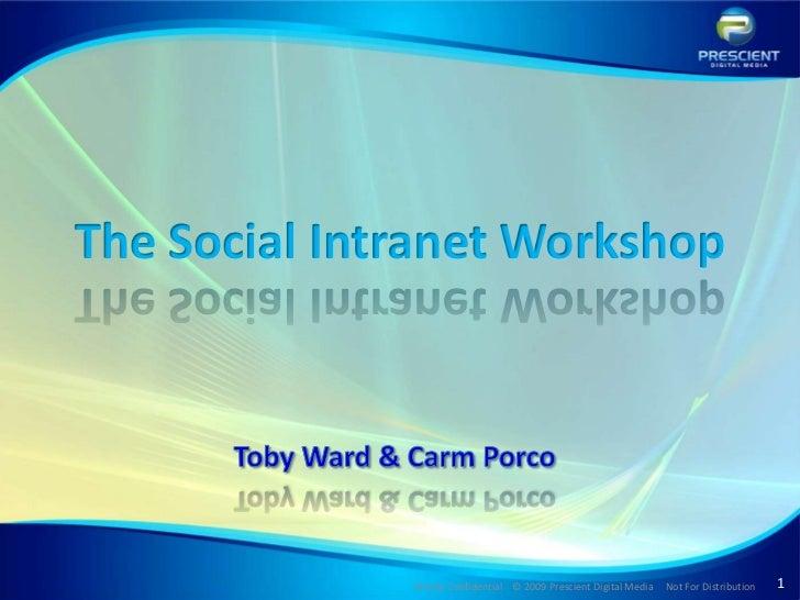 The Social Intranet Workshop              Strictly Confidential © 2009 Prescient Digital Media   Not For Distribution   1