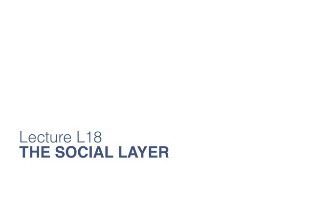 Lecture L18 THE SOCIAL LAYER