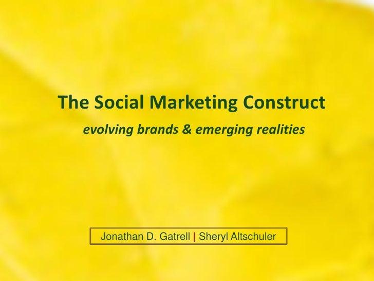 The Social Marketing Construct   evolving brands  emerging realities         Jonathan D. Gatrell   Sheryl Altschuler